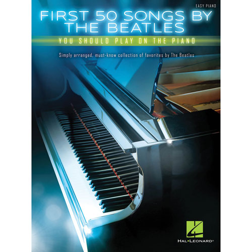 Hal Leonard First 50 Songs by The Beatles You Should Play on the Piano Music Book