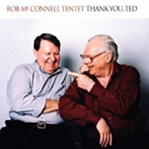 THANK YOU, TED - ROB MCCONNELL TENTET CD