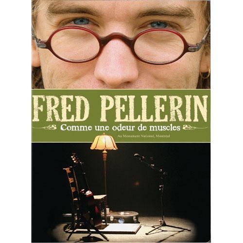Fred Pellerin: Comme Une Odeur De Muscles